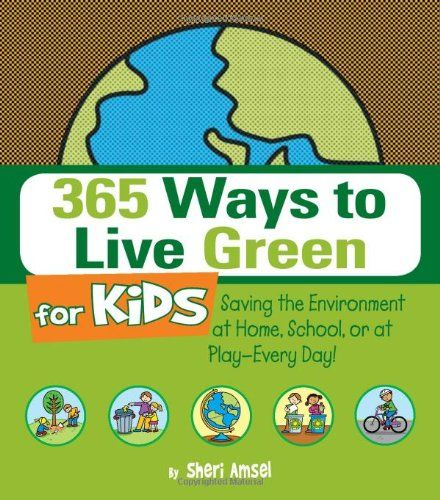 365 Ways to Live Green for Kids: Saving the Environment at Home, School, or at Play-Every Day! £7.99