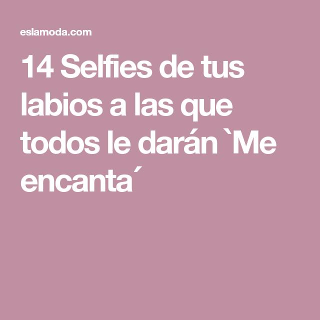14 Selfies de tus labios a las que todos le darán `Me ...