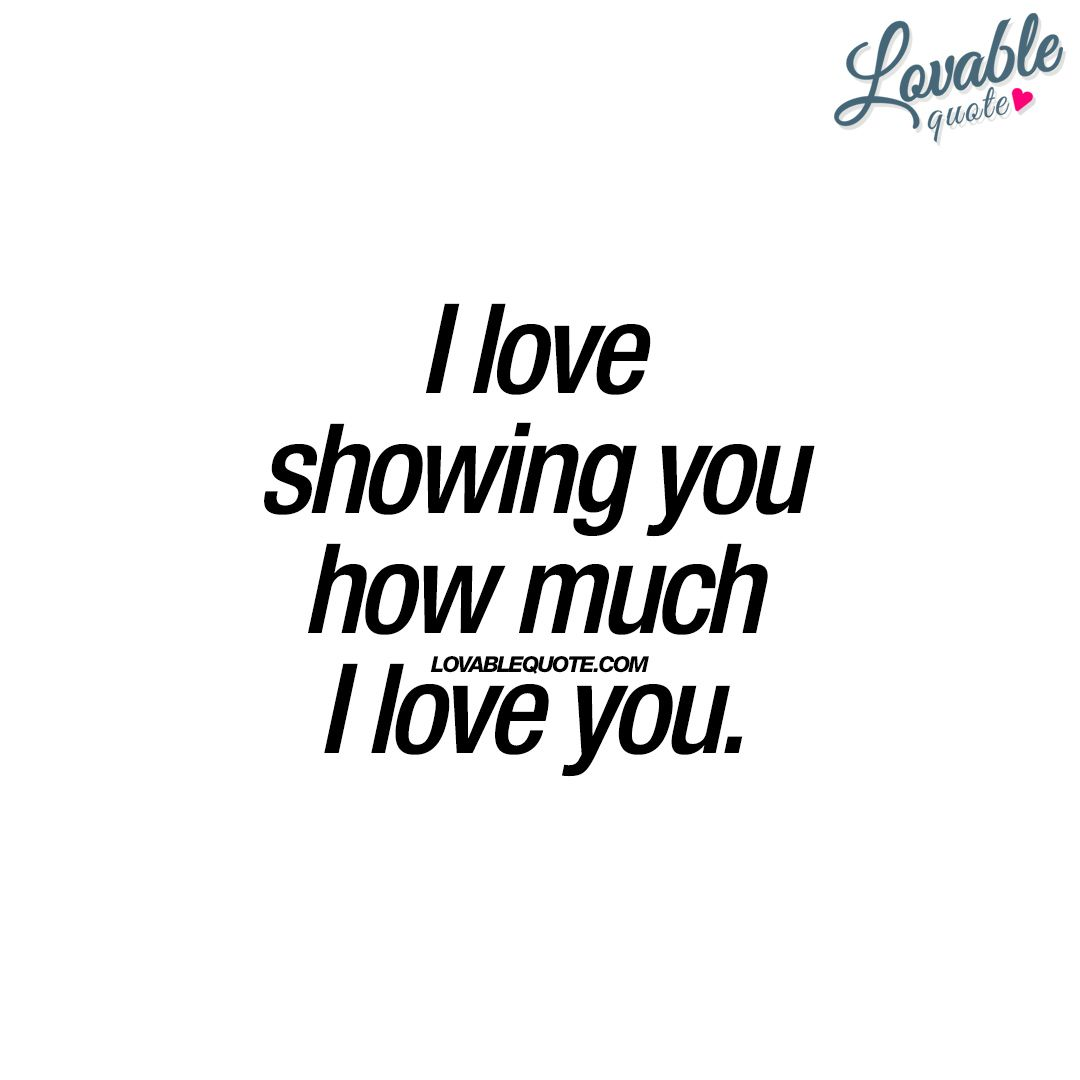 "Quotes About How Much I Love You I Love Showing You How Much I Love You."" This Should Be A Given"