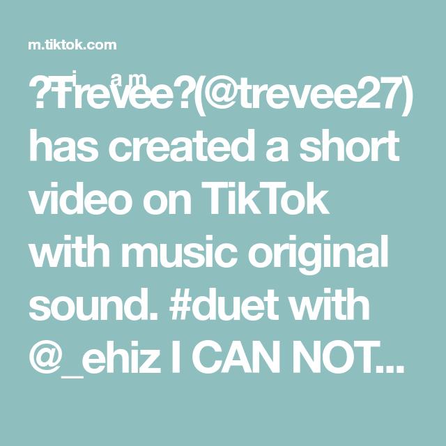 ŧr Ev E E Trevee27 Has Created A Short Video On Tiktok With Music Original Sound Duet With Ehiz I Can Not Duet I Can The Originals