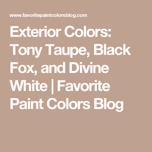 Taupe Exterior House Color Ideas: Exterior Colors: Tony Taupe, Black Fox, And Divine White