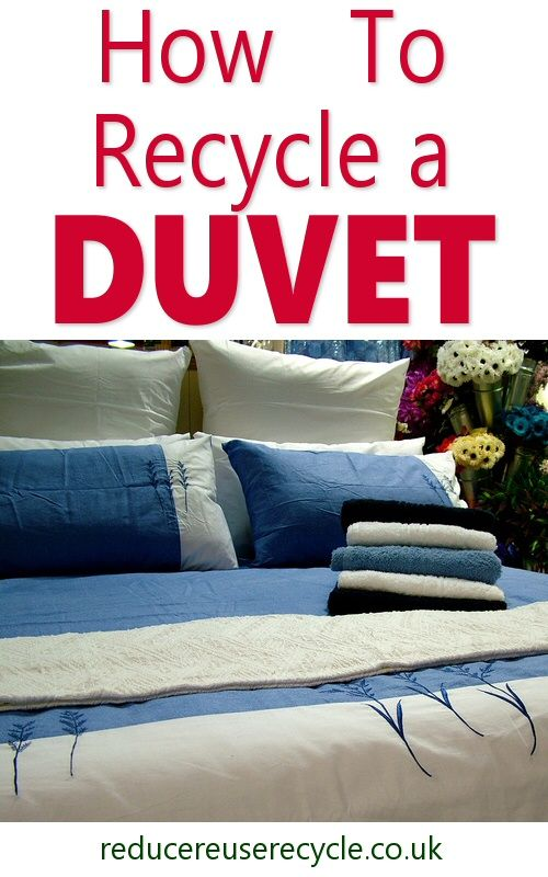 Ways Which You Can Recycle Or Reuse An Old Unwanted Duvet In Environmentally Friendly Way Rather Than Just Putting It Into The Dustbin