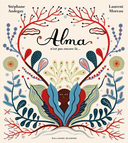 Stephane Audeguy, Alma n'est pas encore la., 2011. Cover and interior illustrations by Laurent Moreau.