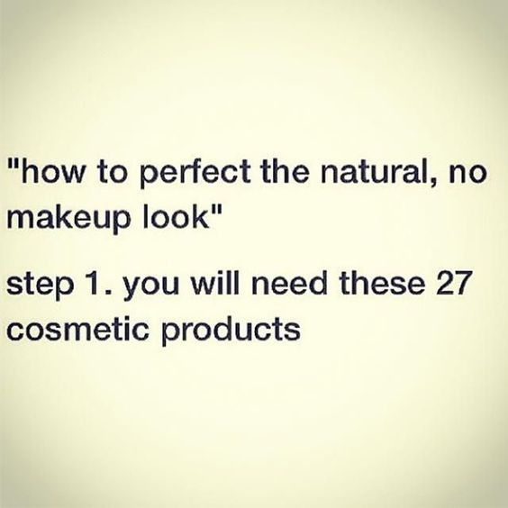 How to perfect the natural, no makeup look.   Step 1.  You will need these 27 cosmetic products. ~~~~~~ Beauty Humor