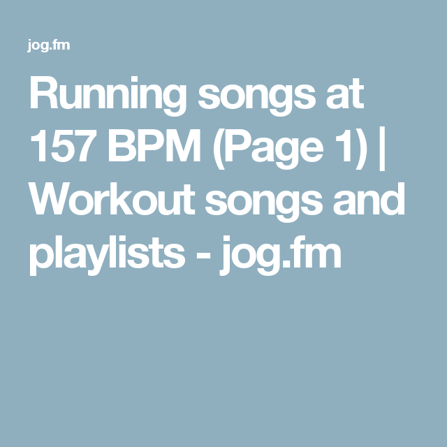 Running songs at 157 BPM (Page 1) | Workout songs and