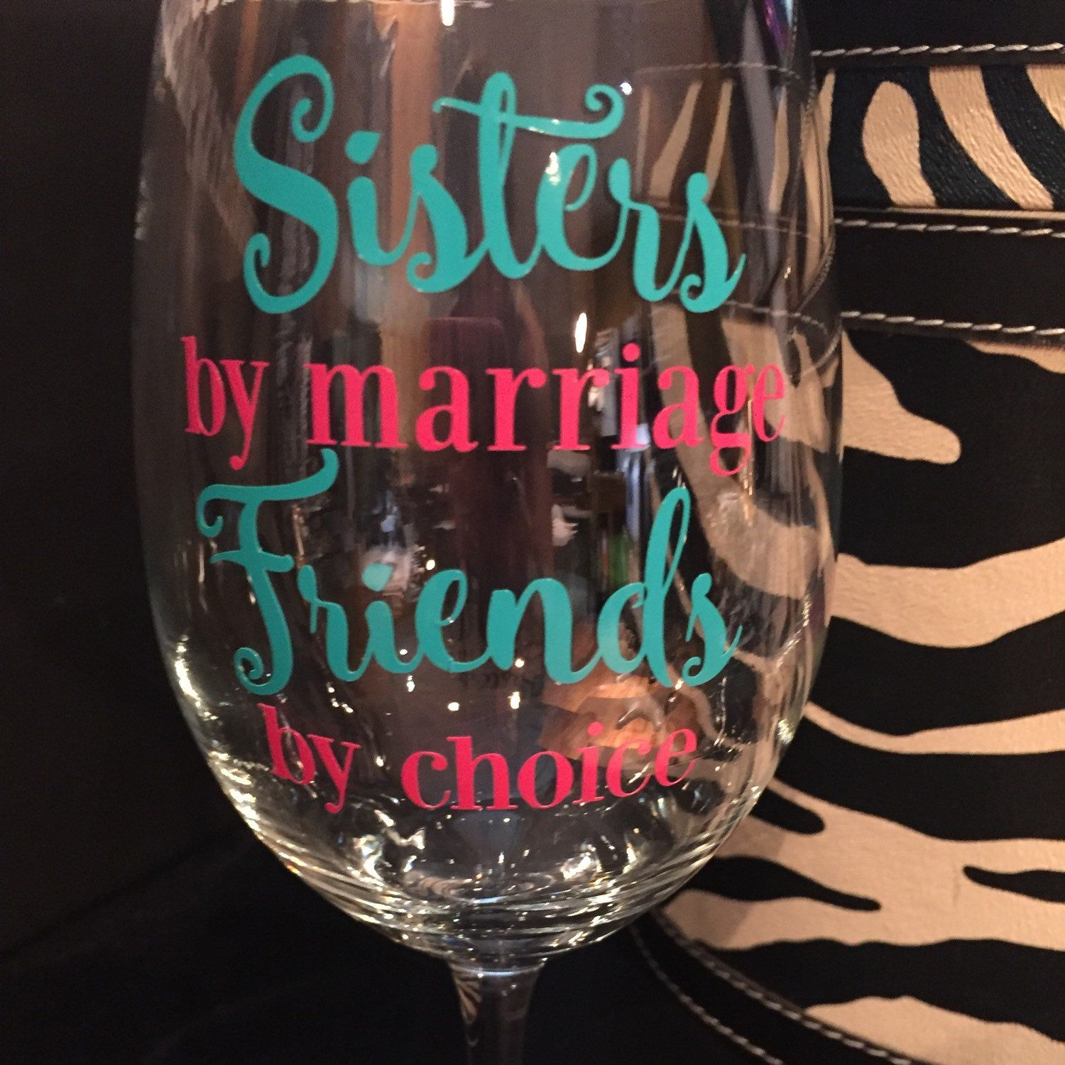 Sister Gift Sisters By Marriage Friends By Choice Wine Glass - Vinyl decals for drinking glasses
