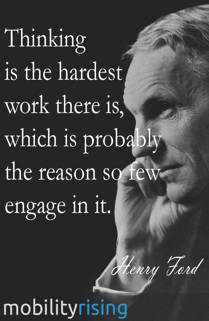 Henry Ford Quotes Thinking Is The Hardest Work There Is Which Is Probably The Reason So Few Engage In It Ford Quotes Henry Ford Quotes Legend Quotes