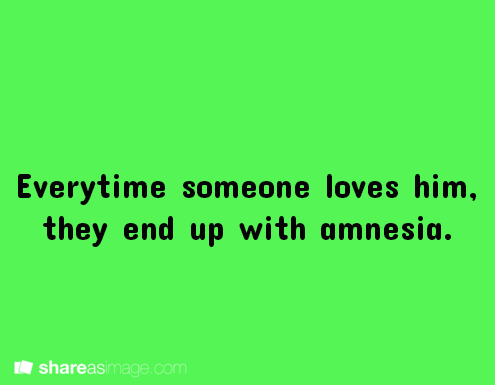 Writing prompt - everytime someone loves him they end up with amnesia