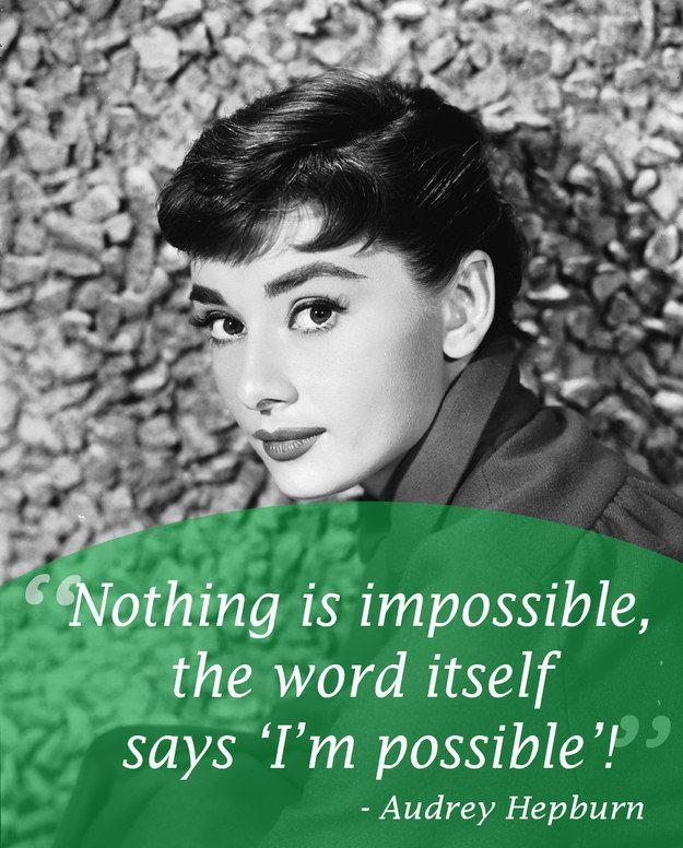 """""""Nada é impossível, a palavra em si diz:"""" Eu sou possível """"!"""" - Audrey Hepburn."""