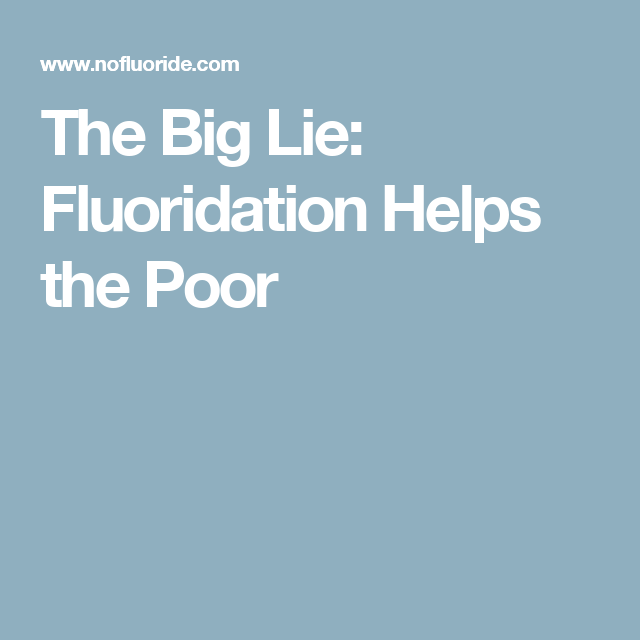 The Big Lie: Fluoridation Helps the Poor