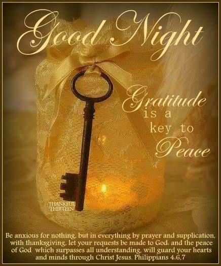 Good Night Gratitude is a key to Peace. Be anxious for ...