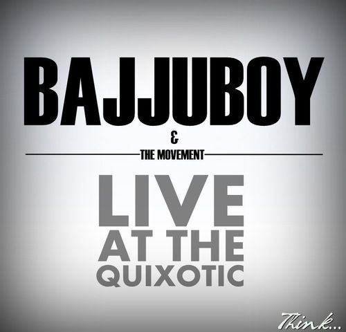 The Mixtape: Bajjuboy and the movement-Live at the Quixotic…Download here::: http://www.mediafire.com/?36lkgx0f57618f5