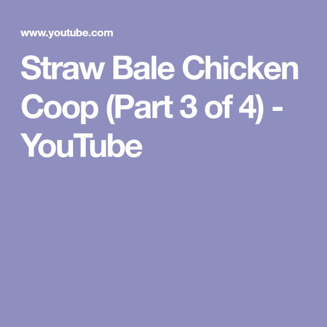 straw bale chicken coop (part 3 of 4) - youtube | chickens