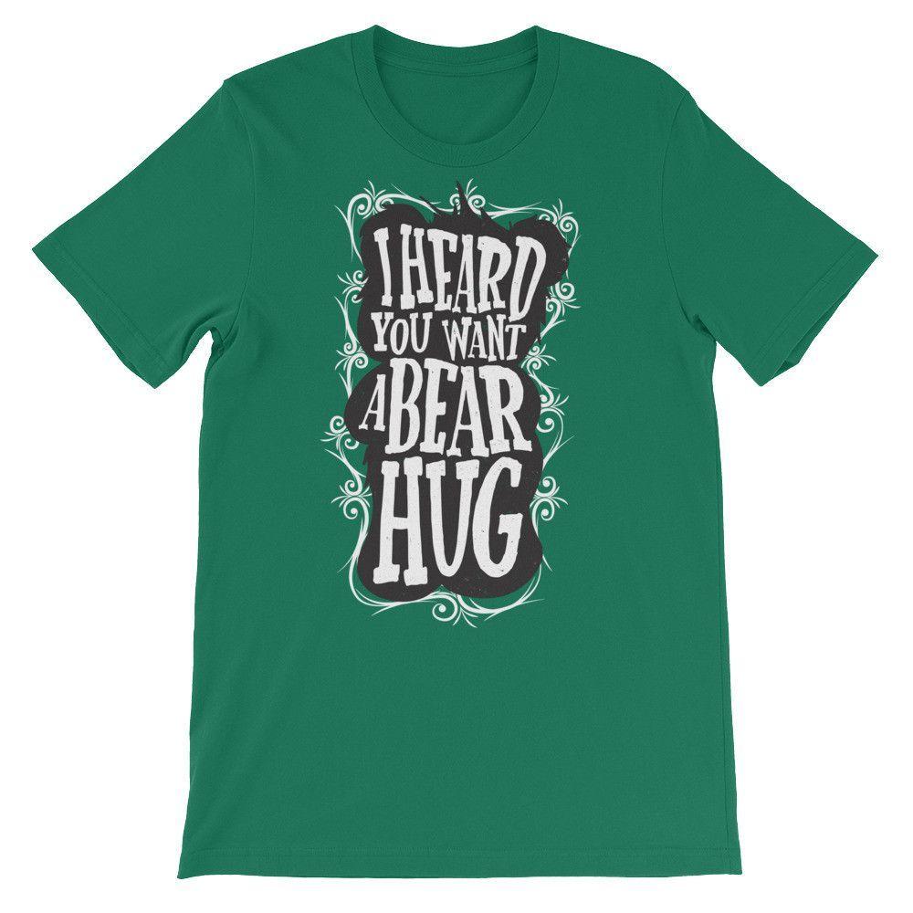 I Heard You Want A Bear Hug Unisex T-Shirt