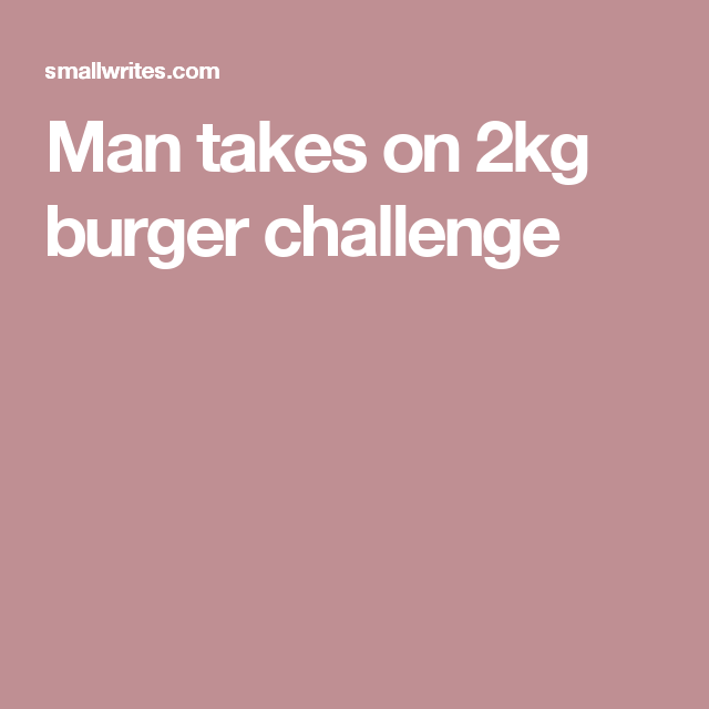 Man takes on 2kg burger challenge