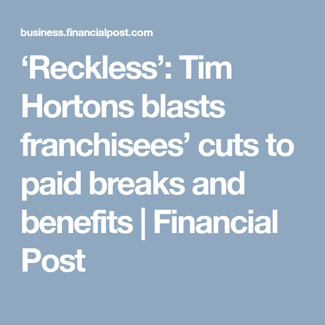 7daa391b758  Reckless   Tim Hortons blasts franchisees  cuts to paid breaks and benefits