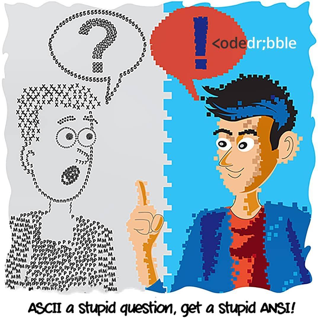 ASCII a stupid question, get a stupid ANSI !!!