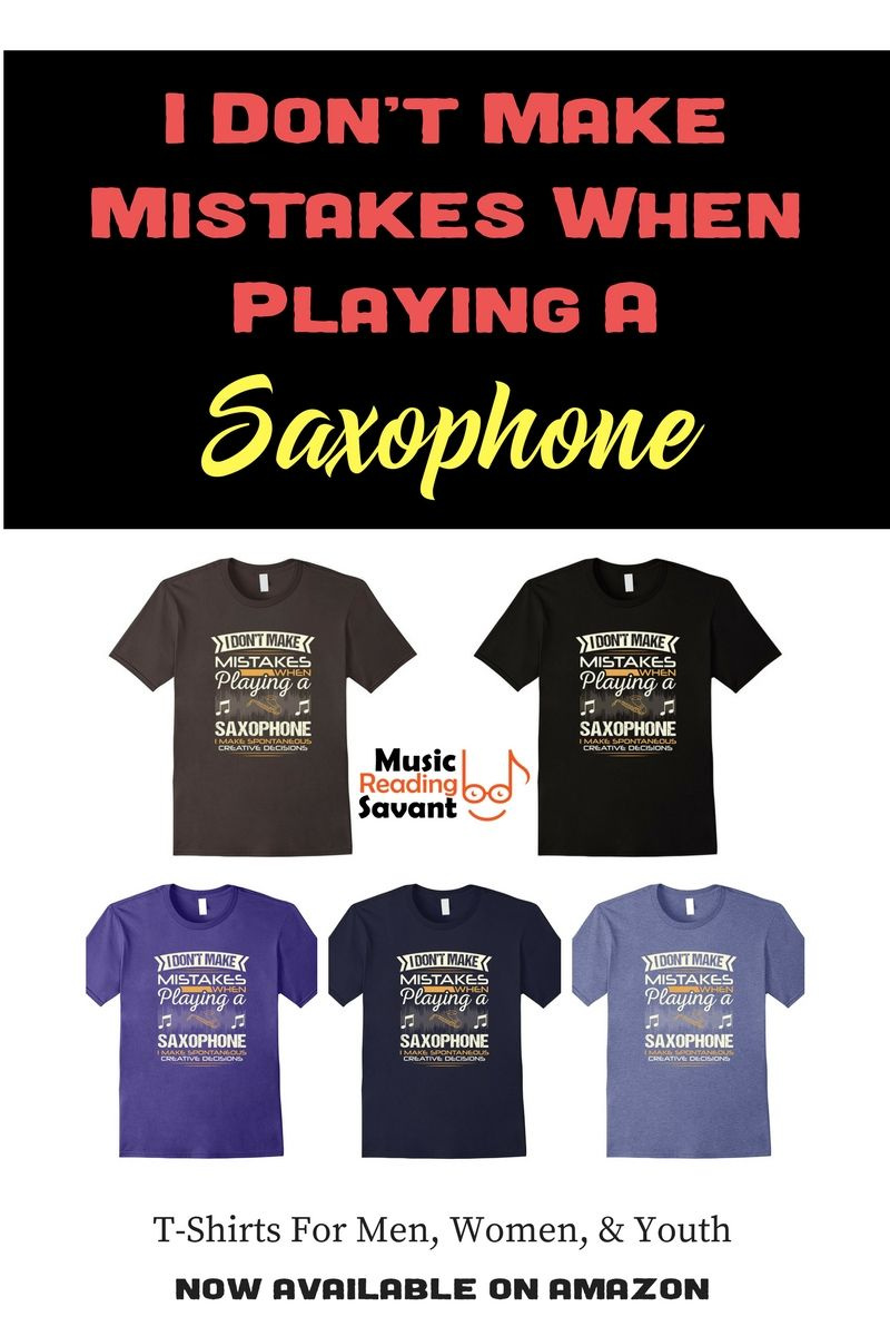 57ab49d7 I Don't Make Mistakes When Playing a Saxophone T-Shirt from the Music  Reading Savant store!   Music T-Shirts Musicians   Music T-Shirts Funny    Music Gifts ...