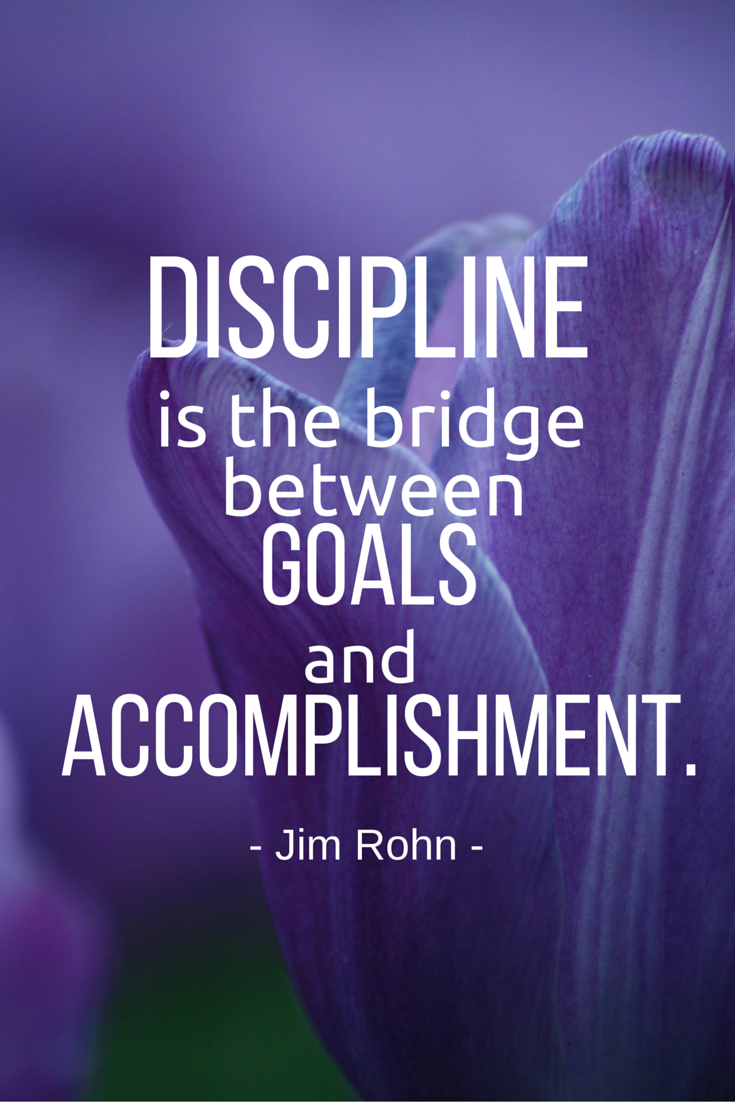 Our goals and accomplishment start from discipline.