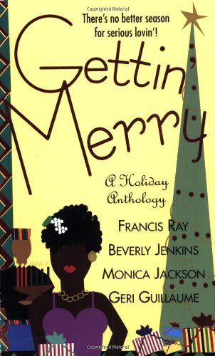 Amazon.com: Gettin' Merry (9780312982195): Beverly Jenkins, Geri Guillaume, Francis Ray, Monica Jackson: Books