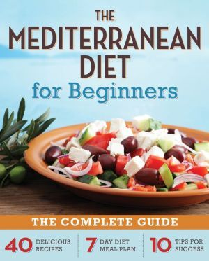 The+Mediterranean+Diet+for+Beginners:+The+Complete+Guide+-+40+Delicious+Recipes,+7-Day+Diet+Meal+Plan,+and+10+Tips+for+Success