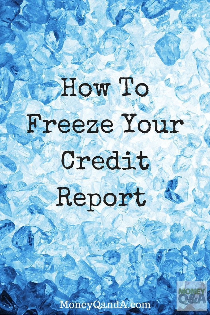 How To Freeze Your Credit Report To Prevent Identity Theft With