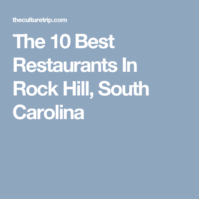 The 10 Best Restaurants In Rock Hill South Carolina