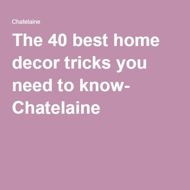 The 40 Best Home Decor Tricks You Need To Know- Chatelaine
