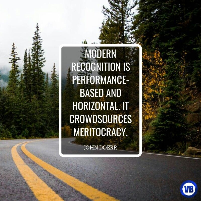Modern Recognition Is Performance Based And Horizontal It Crowdsources Meritocracy John Doerr Quote Hr Leadership John Doerr Recognition Leadership