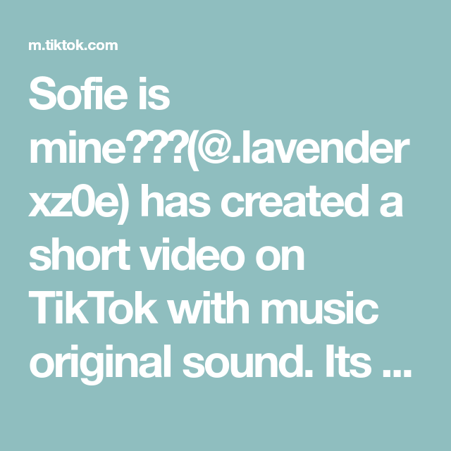 Sofie Is Mine Lavenderxz0e Has Created A Short Video On Tiktok With Music Original Sound Its Not Done Yet I Need To The Originals Sketch Comedy Video