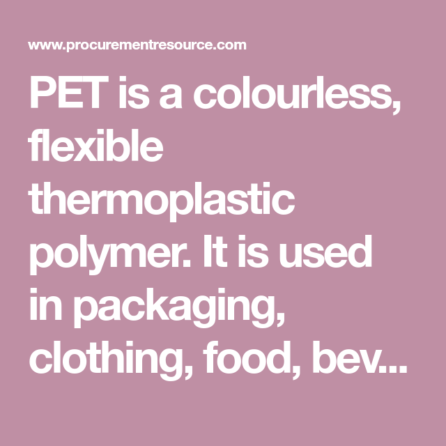 Pet Is A Colourless Flexible Thermoplastic Polymer It Is Used In Packaging Clothing Food Be Pets Flexibility Food