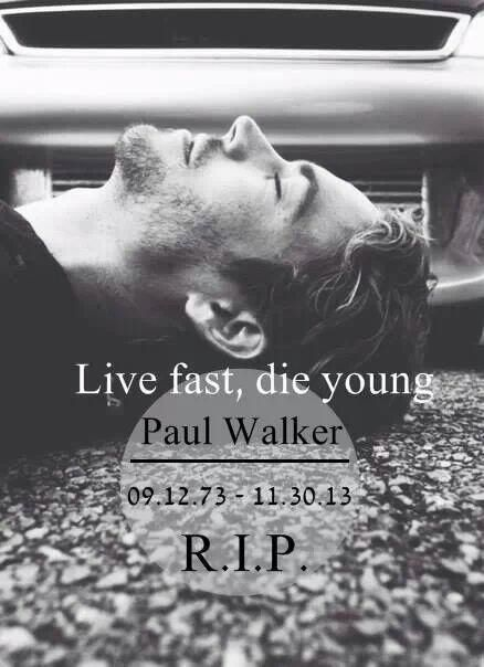 Live Fast Die Young Quotes Celebrities Paul Walker In Memory Reip