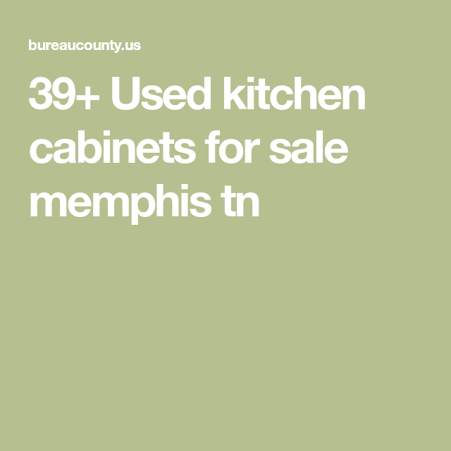 39 Used Kitchen Cabinets For Sale Memphis Tn Used Kitchen Cabinets Kitchen Display Cabinet Kitchen Cabinets For Sale