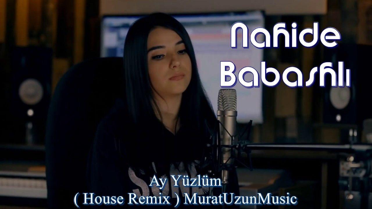 Nahide Babashli Ay Yuzlum Remix Muratuzunmusic Youtube Muzik