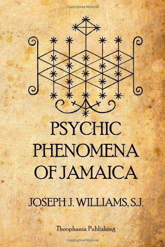 Psychic Phenomena of Jamaica by Joseph J. Williams S.J. http://www.amazon.com/dp/1926842472/ref=cm_sw_r_pi_dp_TxxCub1P2X6AV