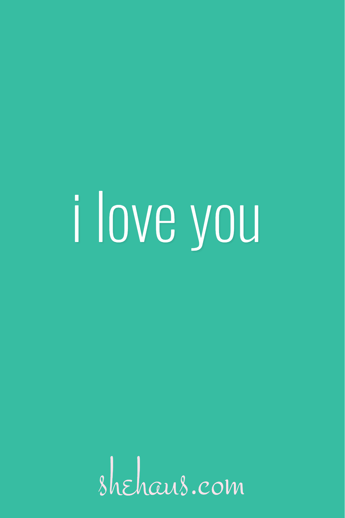 I love you more than life itself!! I hope you know that