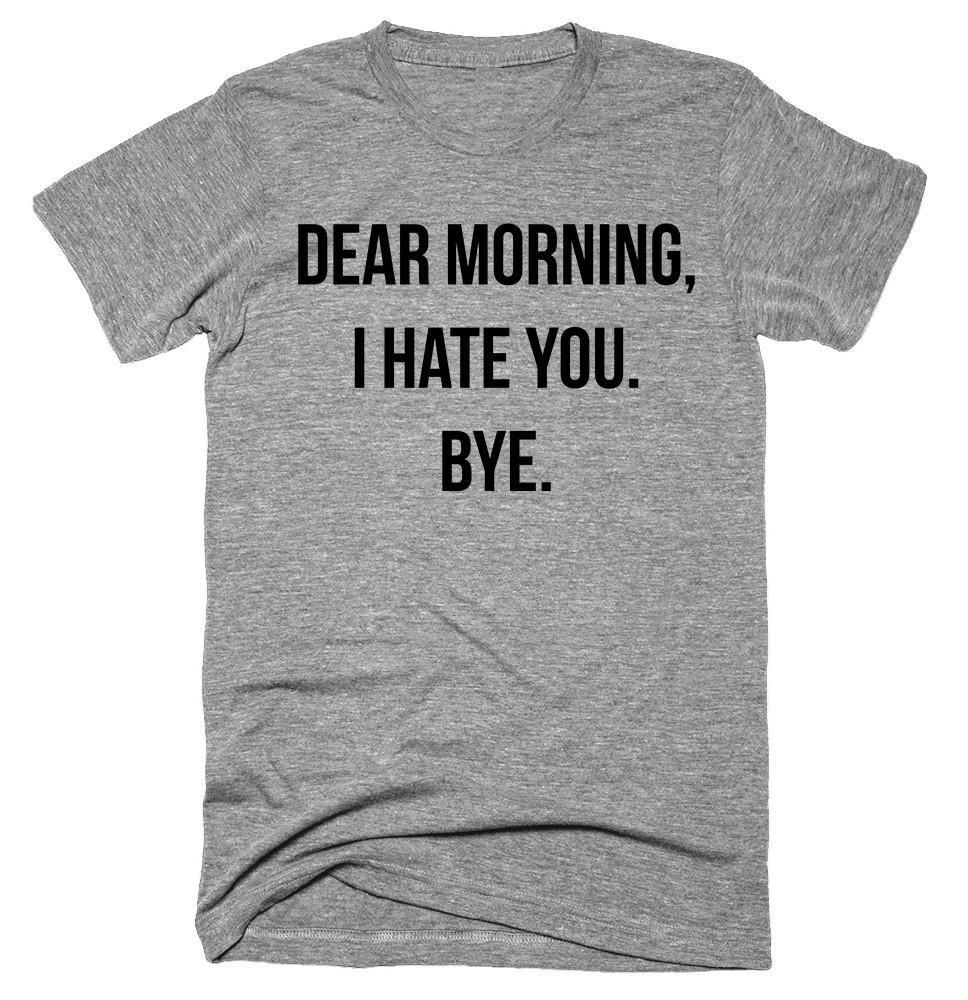 Dear Morning I Hate You Bye T Shirt