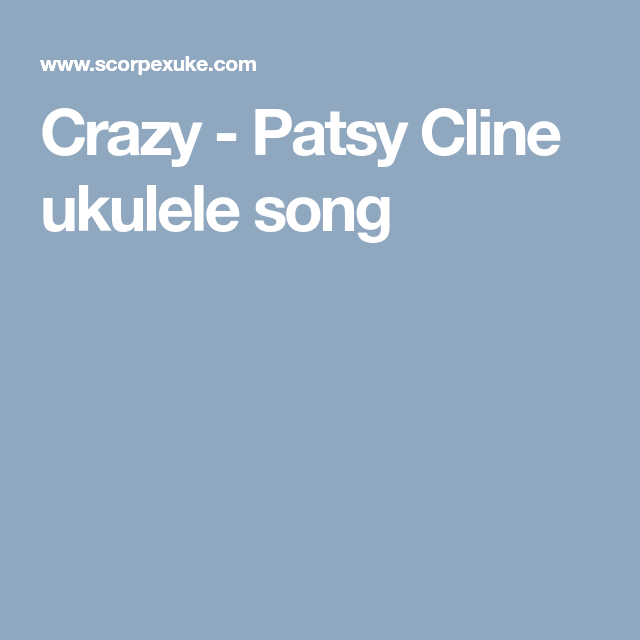 Crazy Patsy Cline Ukulele Song Uke Stuff Pinterest Ukulele