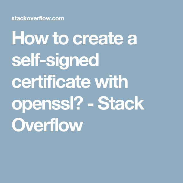 How To Create A Self Signed Certificate With Openssl Stack
