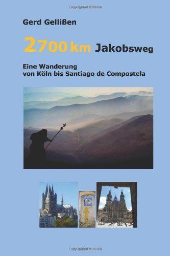 2700 Km Jakobsweg Eine Wanderung Von Koeln Bis Santiago De