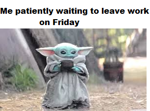 Friday Afternoons Babyyoda Yoda Meme Yoda Funny Funny Memes