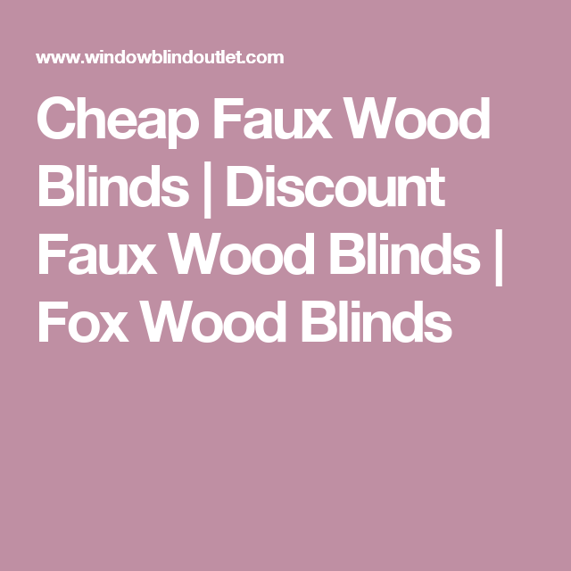 cheap faux wood blinds discount faux wood blinds fox wood blinds