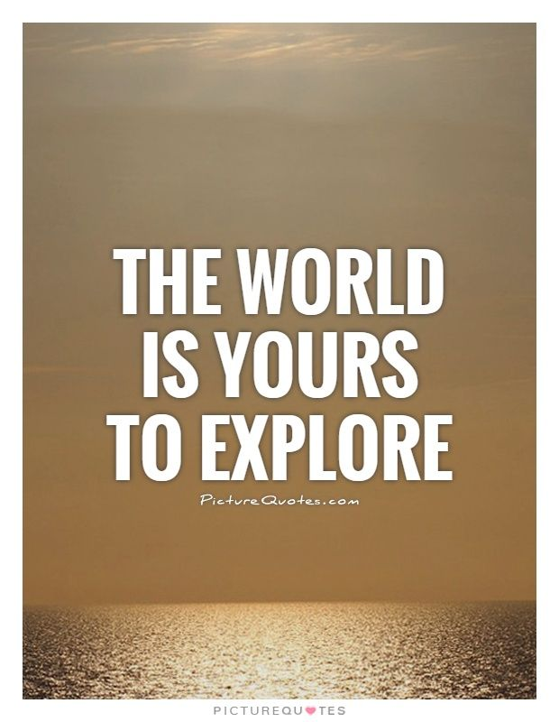 Explore The World Quotes Prepossessing The World Is Yours To Explorepicture Quotes Trapper Publi