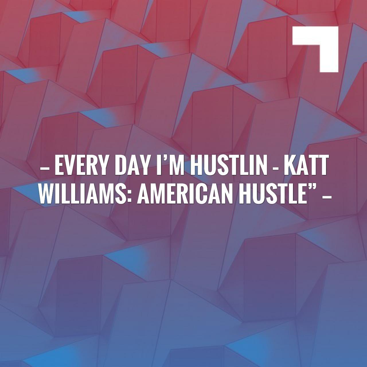 Every day im hustlin katt williams american hustle