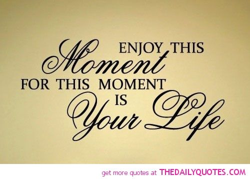 Good Quotes About Enjoying Life Amusing Enjoy This Moment  Good Thoughts  Pinterest  Inspirational And