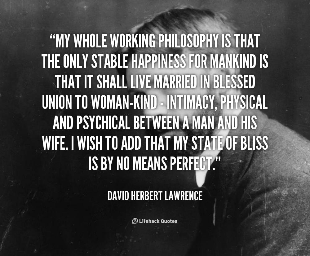 Philosophy Quotes Quotedavidherbertlawrencemywholeworkingphilosophyisthat
