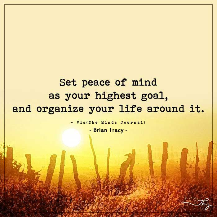 Set Peace Of Your Mind As Your Highest Goal Peace Of Mind Quotes Peace Quotes Mindfulness Quotes