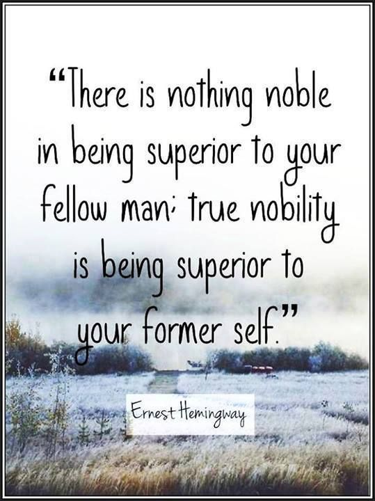 True Nobility Is Being Superior To Your Former Self Peace Love