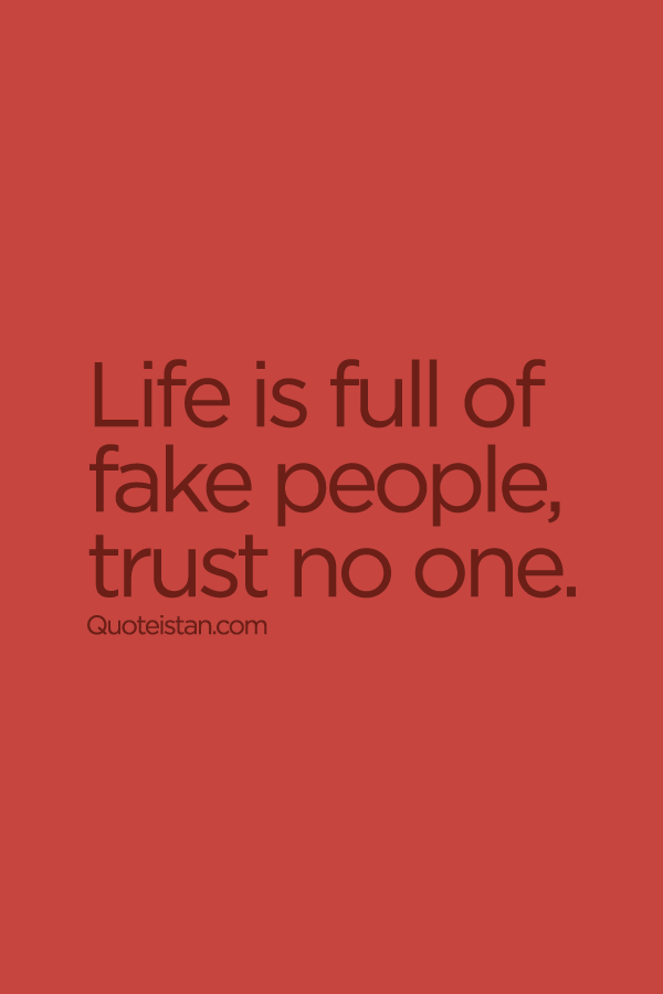 Life Is Full Of Fake People Trust No One Trust Quotes Trust