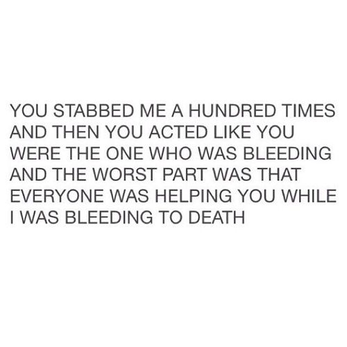 You Stabbed Me A Hundred Times And Then Acted Like You Were The One